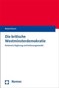 Die Britische Westminsterdemokratie: Parlament, Regierung Und Verfassungswandel
