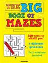 The Big Book of Mazes: 100 Mazes to Amaze You! Featuring 4 Different Grid Sizes and Full Solutions.