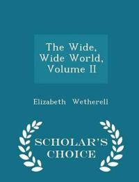 The Wide, Wide World, Volume II - Scholar's Choice Edition