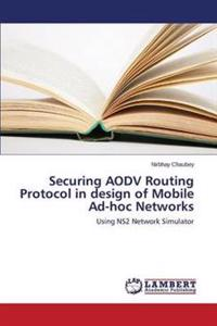 Securing Aodv Routing Protocol in Design of Mobile Ad-Hoc Networks
