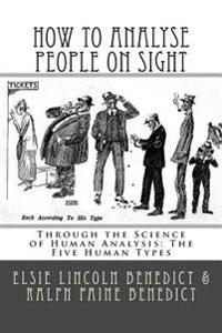How to Analyse People on Sight: Through the Science of Human Analysis: The Five Human Types