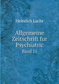 Allgemeine Zeitschrift Fur Psychiatric Band 15