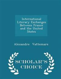 International Literary Exchanges Between France and the United States - Scholar's Choice Edition