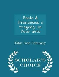 Paolo & Francesca; A Tragedy in Four Acts - Scholar's Choice Edition