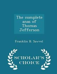 The Complete Anas of Thomas Jefferson - Scholar's Choice Edition