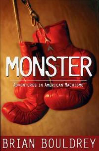 Monster: Adventures in American Machismo