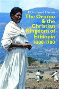 The Oromo and the Christian Kingdom of Ethiopia 1300-1700
