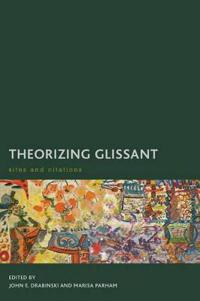 Theorizing Glissant: Sites and Citations
