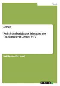 Praktikumsbericht Zur Erlangung Der Tennistrainer B-Lizenz (Wtv)