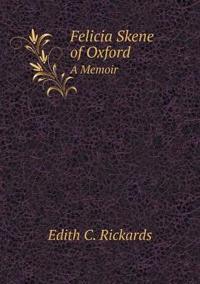 Felicia Skene of Oxford a Memoir