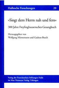 »singt Dem Herrn Nah Und Fern«: 300 Jahre Freylinghausensches Gesangbuch