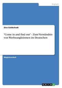 """""""Come in and Find Out"""" - Zum Verstandnis Von Werbeanglizismen Im Deutschen"""