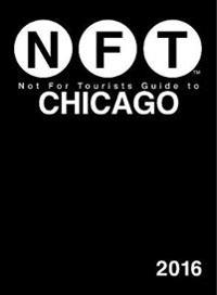 Not for Tourists 2016 Guide to Chicago