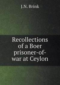 Recollections of a Boer Prisoner-Of-War at Ceylon