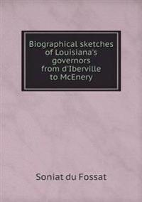 Biographical Sketches of Louisiana's Governors from D'Iberville to McEnery