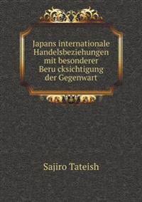 Japans Internationale Handelsbeziehungen Mit Besonderer Beru Cksichtigung Der Gegenwart