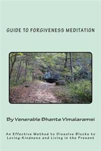 Guide to Forgiveness Meditation: An Effective Method to Dissolve the Blocks to Loving-Kindness, and Living Life Fully