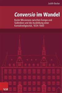 Conversio Im Wandel: Basler Missionare Zwischen Europa Und Sudindien Und Die Ausbildung Einer Kontaktreligiositat, 1834-1860