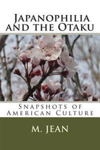 Snapshots of American Culture: Japanophilia and the Otaku