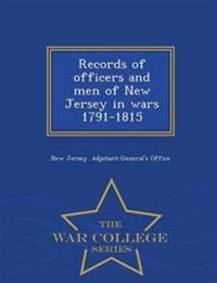 Records of Officers and Men of New Jersey in Wars 1791-1815 - War College Series