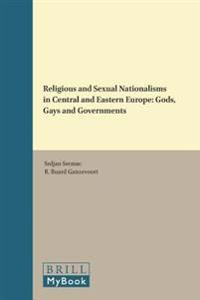 Religious and Sexual Nationalisms in Central and Eastern Europe: Gods, Gays and Governments