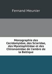 Monographie Des Cecidomyidae, Des Sciaridae, Des Mycetophilidae Et Des Chironomidae de L'Ambre de La Baltique
