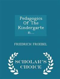 Pedagogics of the Kindergarten... - Scholar's Choice Edition