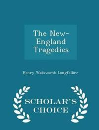 The New- England Tragedies - Scholar's Choice Edition
