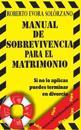 Manual de Sobrevivencia Para El Matrimonio: Si No Lo Aplicas Puedes Terminar En Divorcio.