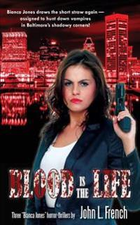 Blood Is the Life: A Bianca Jones Collection