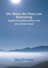 Die Musci Der Flora Von Buitenzorg Zugleich Laubmoosflora Von Java. Erster Band