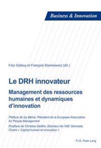 Le Drh Innovateur: Management Des Ressources Humaines Et Dynamiques D'Innovation