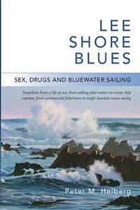 Lee Shore Blues: Sex, Drugs and Bluewater Sailing