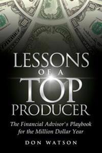 Lessons of a Top Producer: The Financial Advisor's Playbook for the Million Dollar Year