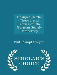 Changes in the Theory and Tactics of the German Social-Democracy - Scholar's Choice Edition