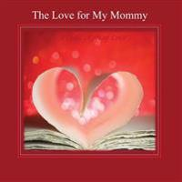 The Love for My Mommy: A Child's Gift of Love