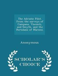 The Adriatic Pilot. from the Surveys of Campana, Visconti, and Smyth, and the Portolano of Marieni. - Scholar's Choice Edition