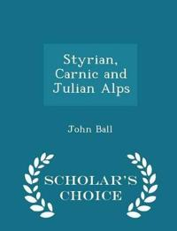 Styrian, Carnic and Julian Alps - Scholar's Choice Edition
