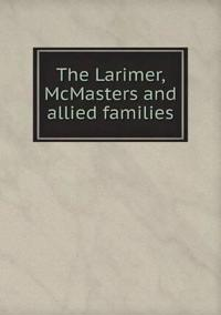 The Larimer, McMasters and Allied Families