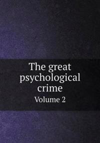 The Great Psychological Crime Volume 2
