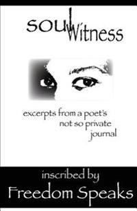 Soul Witness: Excerpts from a Poet's Not So Private Journal