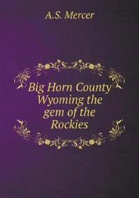 Big Horn County Wyoming the Gem of the Rockies