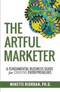 The Artful Marketer: : A Fundamental Business Guide for Creative Entrepreneurs