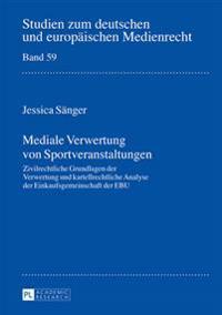 Mediale Verwertung Von Sportveranstaltungen: Zivilrechtliche Grundlagen Der Verwertung Und Kartellrechtliche Analyse Der Einkaufsgemeinschaft Der Ebu