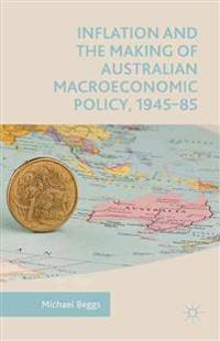 Inflation and the Making of Australian Macroeconomic Policy, 1945-85
