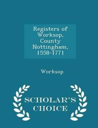 Registers of Worksop, County Nottingham, 1558-1771 - Scholar's Choice Edition