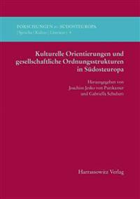Kulturelle Orientierungen Und Gesellschaftliche Ordnungsstrukturen in Sudosteuropa