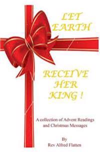 Let Earth Receive Her King: A Collection for Advent and Christmas