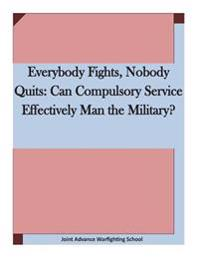 Everybody Fights, Nobody Quits: Can Compulsory Service Effectively Man the Military?