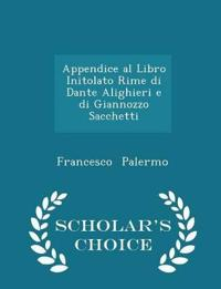 Appendice Al Libro Initolato Rime Di Dante Alighieri E Di Giannozzo Sacchetti - Scholar's Choice Edition